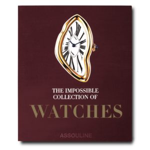 Assouline - THE IMPOSSIBLE COLLECTION OF WATCHES