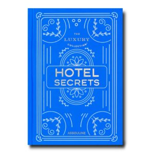 Assouline - THE LUXURY COLLECTION : HOTEL SECRETS